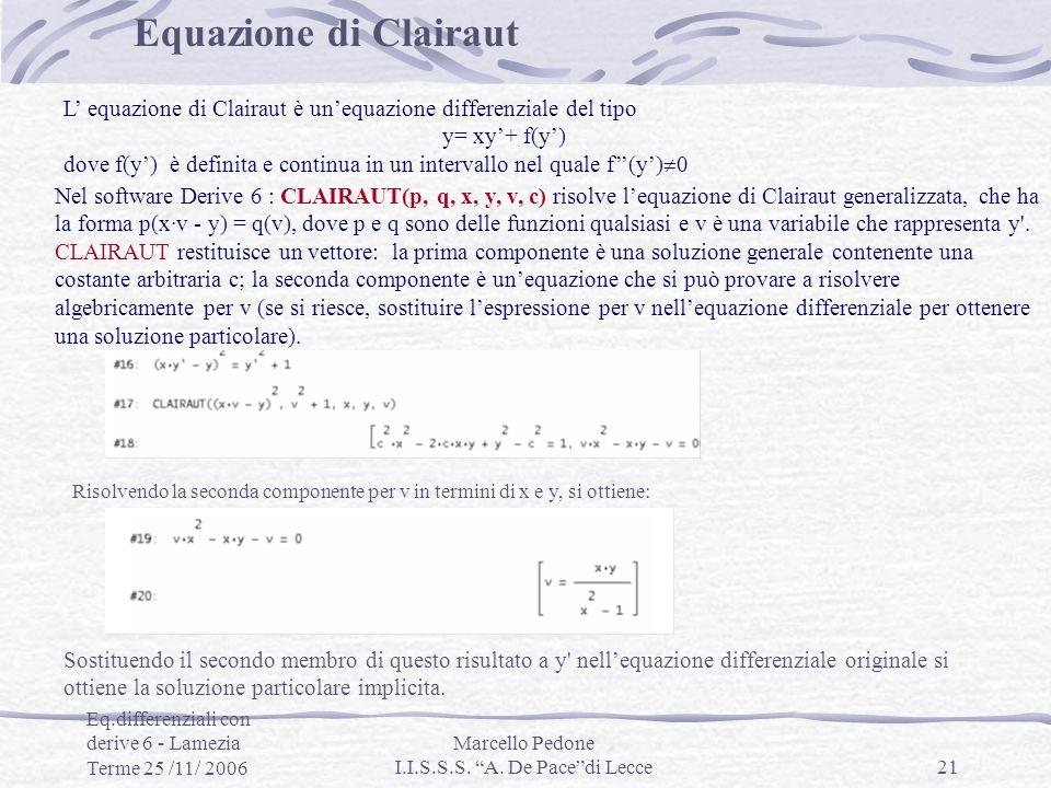Eq.differenziali con derive 6 - Lamezia Terme 25 /11/ 2006 Marcello Pedone I.I.S.S.S. A. De Pacedi Lecce21 Equazione di Clairaut L equazione di Claira