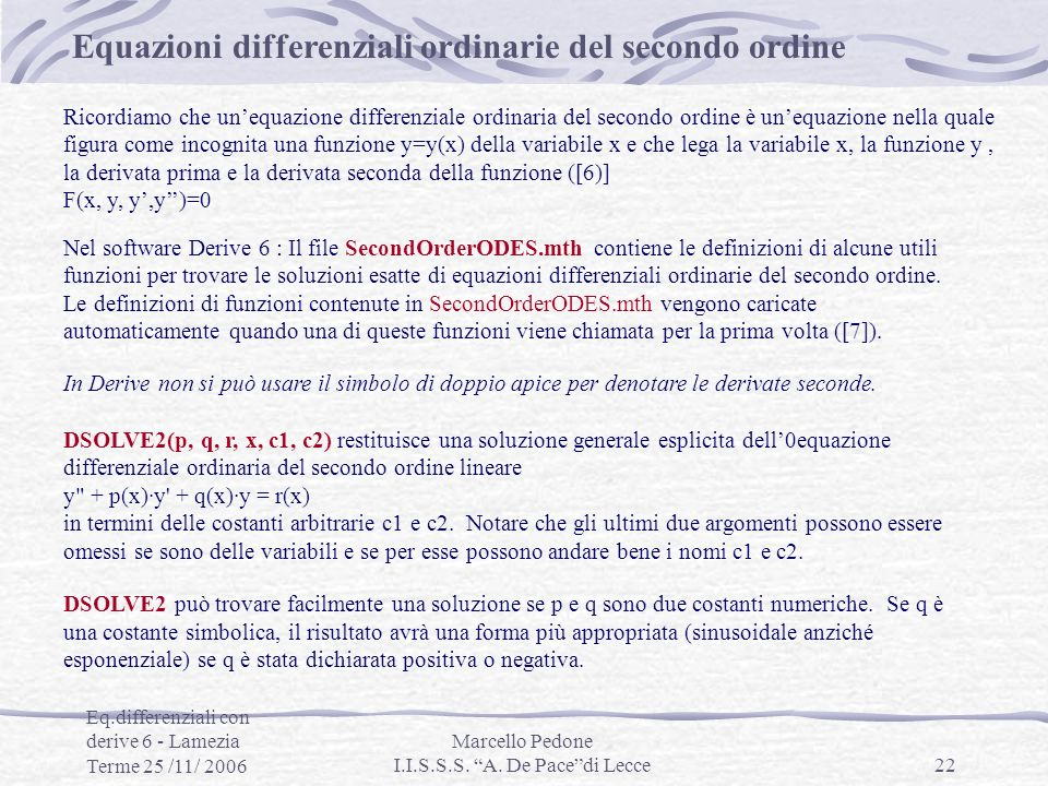 Eq.differenziali con derive 6 - Lamezia Terme 25 /11/ 2006 Marcello Pedone I.I.S.S.S. A. De Pacedi Lecce22 Equazioni differenziali ordinarie del secon