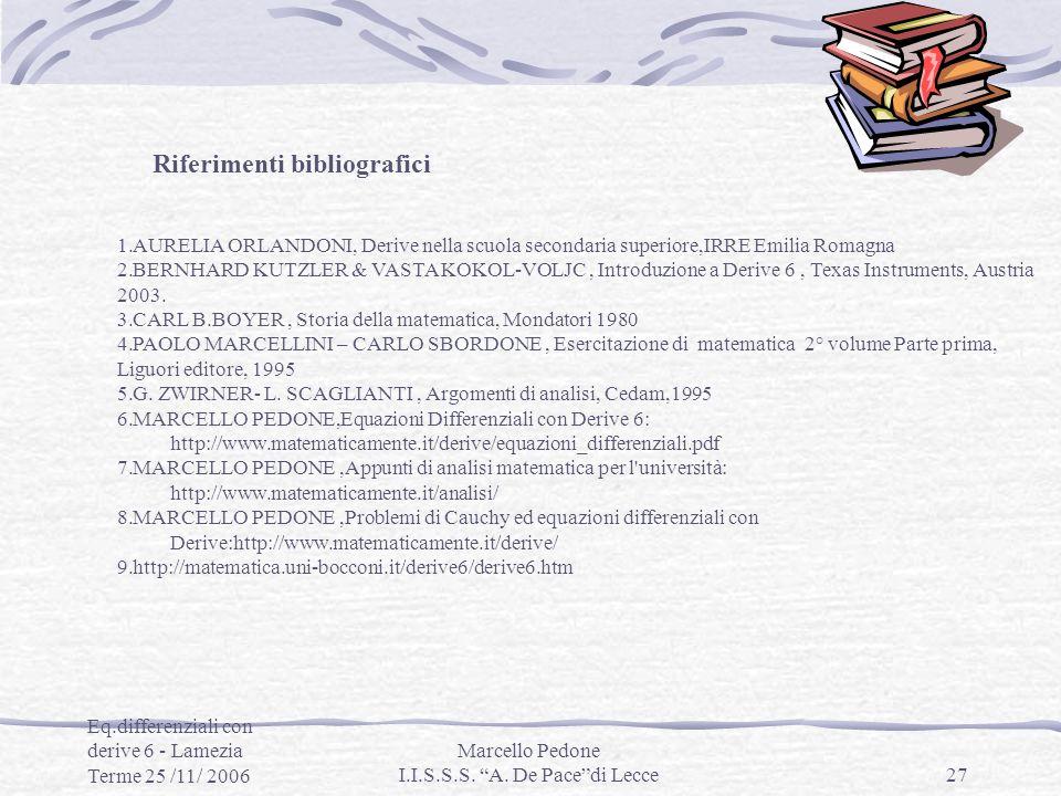 Eq.differenziali con derive 6 - Lamezia Terme 25 /11/ 2006 Marcello Pedone I.I.S.S.S. A. De Pacedi Lecce27 1.AURELIA ORLANDONI, Derive nella scuola se