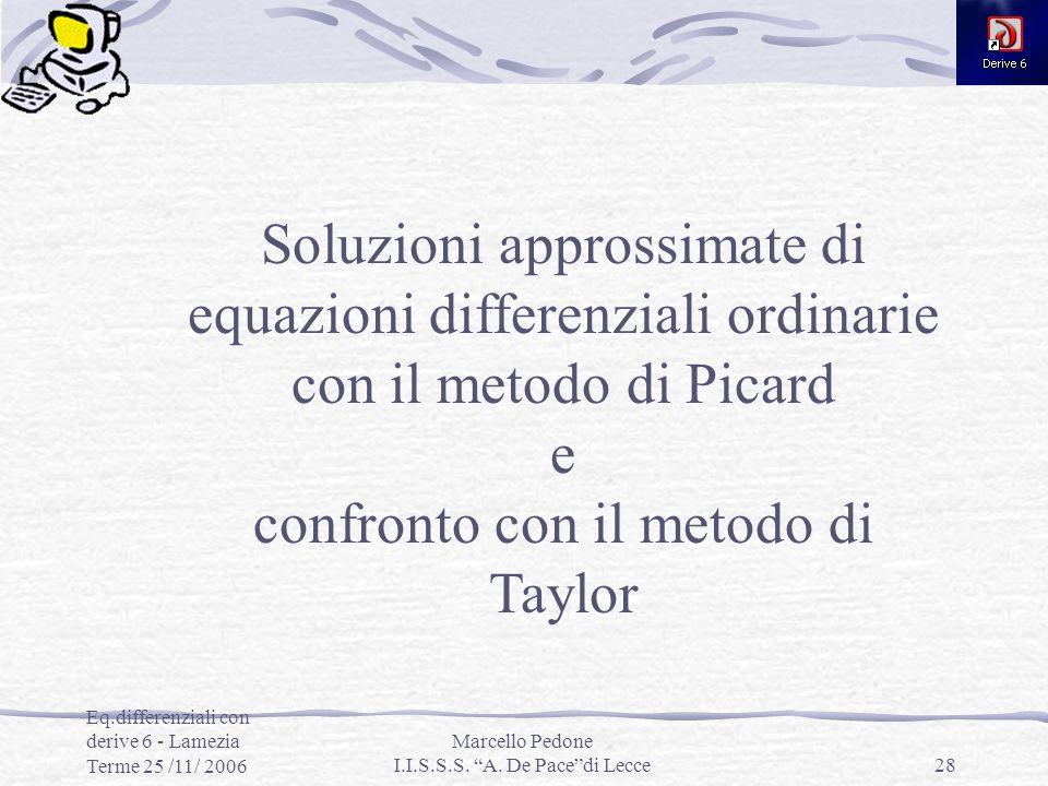 Eq.differenziali con derive 6 - Lamezia Terme 25 /11/ 2006 Marcello Pedone I.I.S.S.S. A. De Pacedi Lecce28 Soluzioni approssimate di equazioni differe