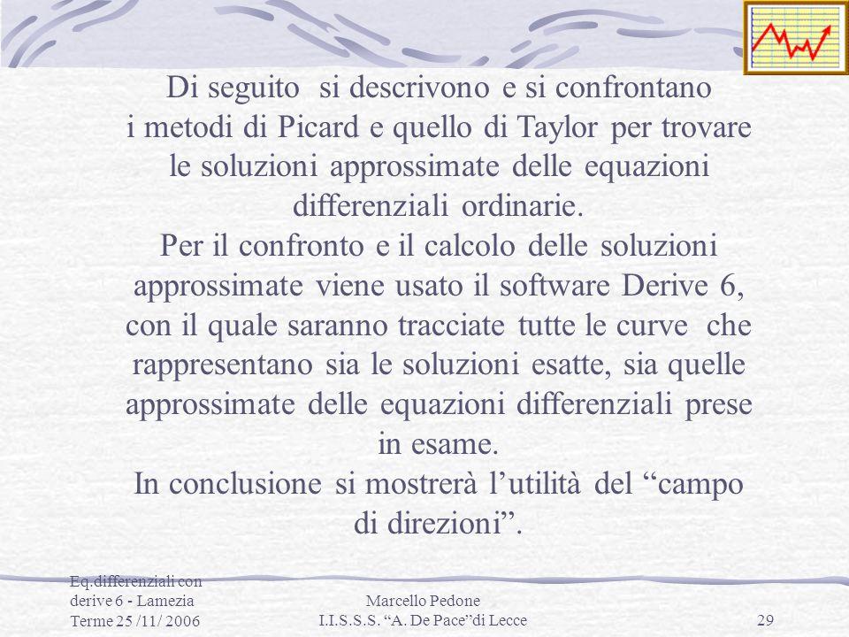 Eq.differenziali con derive 6 - Lamezia Terme 25 /11/ 2006 Marcello Pedone I.I.S.S.S. A. De Pacedi Lecce29 Di seguito si descrivono e si confrontano i