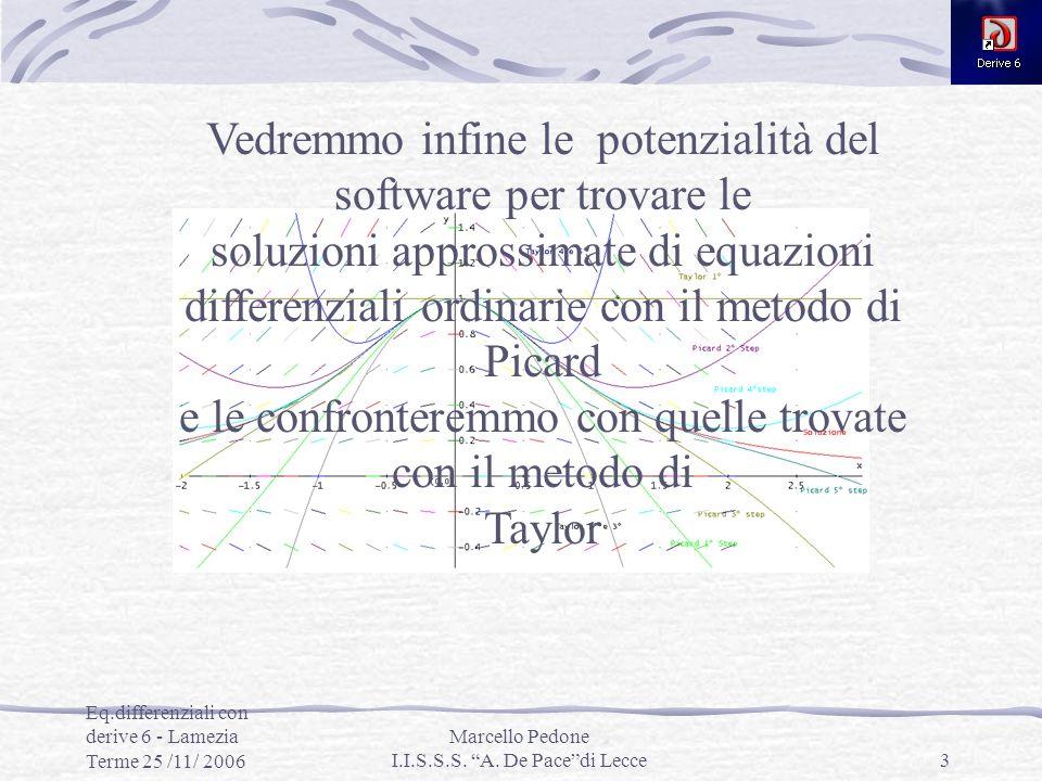 Eq.differenziali con derive 6 - Lamezia Terme 25 /11/ 2006 Marcello Pedone I.I.S.S.S. A. De Pacedi Lecce3 Vedremmo infine le potenzialità del software