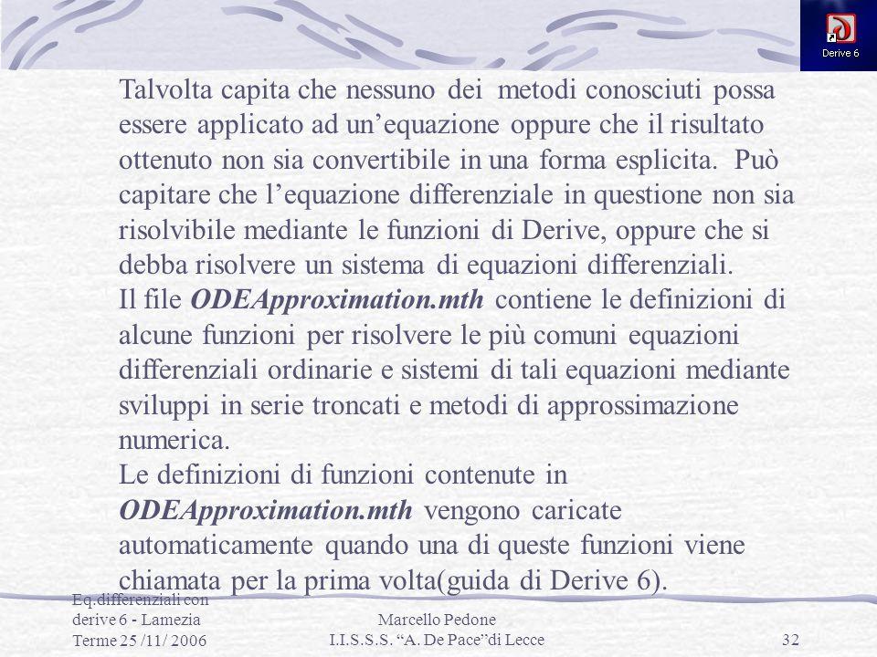Eq.differenziali con derive 6 - Lamezia Terme 25 /11/ 2006 Marcello Pedone I.I.S.S.S. A. De Pacedi Lecce32 Talvolta capita che nessuno dei metodi cono