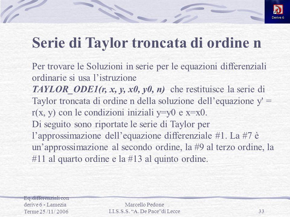 Eq.differenziali con derive 6 - Lamezia Terme 25 /11/ 2006 Marcello Pedone I.I.S.S.S. A. De Pacedi Lecce33 Serie di Taylor troncata di ordine n Per tr