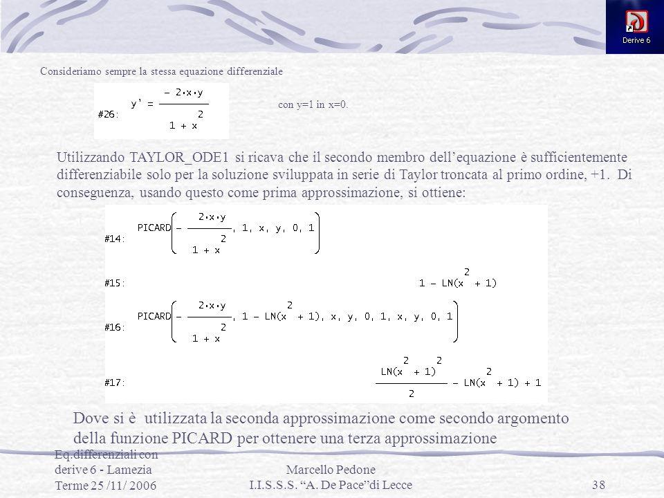 Eq.differenziali con derive 6 - Lamezia Terme 25 /11/ 2006 Marcello Pedone I.I.S.S.S. A. De Pacedi Lecce38 Consideriamo sempre la stessa equazione dif