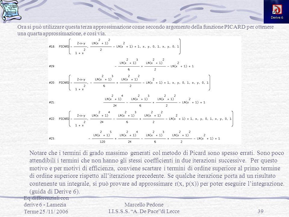 Eq.differenziali con derive 6 - Lamezia Terme 25 /11/ 2006 Marcello Pedone I.I.S.S.S. A. De Pacedi Lecce39 Ora si può utilizzare questa terza approssi