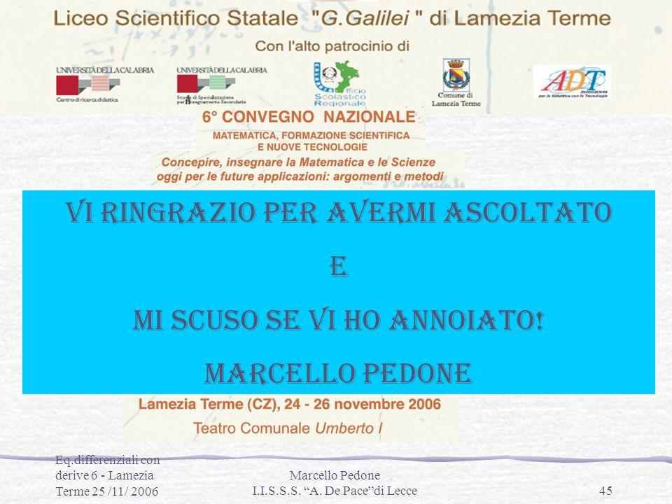 Eq.differenziali con derive 6 - Lamezia Terme 25 /11/ 2006 Marcello Pedone I.I.S.S.S. A. De Pacedi Lecce45 Equazioni Differenziali con Derive 6 Marcel