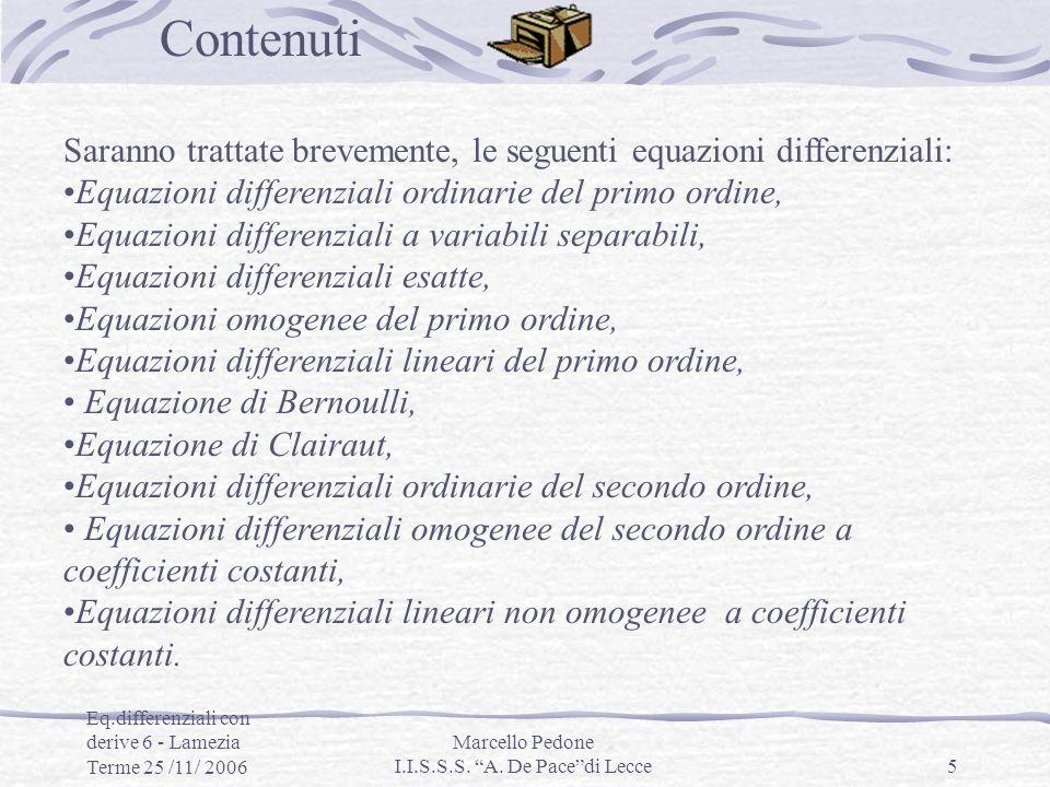 Eq.differenziali con derive 6 - Lamezia Terme 25 /11/ 2006 Marcello Pedone I.I.S.S.S. A. De Pacedi Lecce5 Saranno trattate brevemente, le seguenti equ