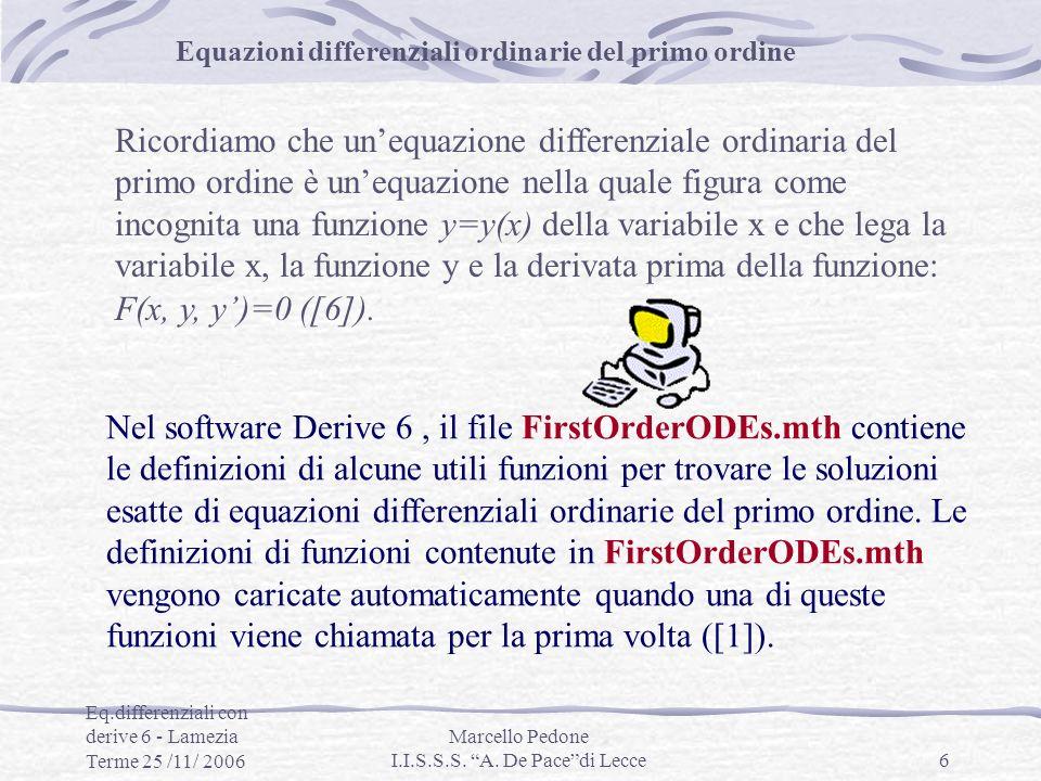 Eq.differenziali con derive 6 - Lamezia Terme 25 /11/ 2006 Marcello Pedone I.I.S.S.S. A. De Pacedi Lecce6 Ricordiamo che unequazione differenziale ord