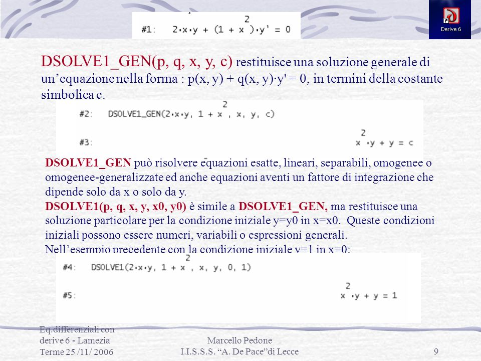 Eq.differenziali con derive 6 - Lamezia Terme 25 /11/ 2006 Marcello Pedone I.I.S.S.S. A. De Pacedi Lecce9 DSOLVE1_GEN(p, q, x, y, c) restituisce una s
