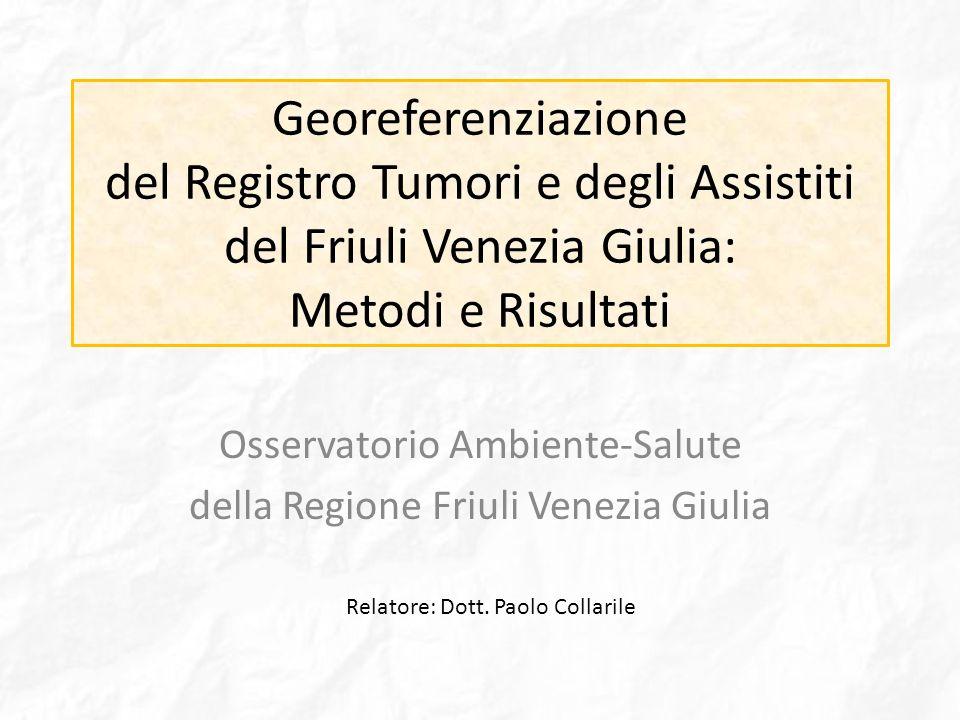 Georeferenziazione del Registro Tumori e degli Assistiti del Friuli Venezia Giulia: Metodi e Risultati Osservatorio Ambiente-Salute della Regione Friu