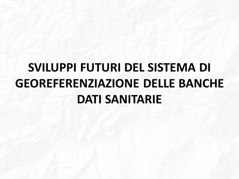 SVILUPPI FUTURI DEL SISTEMA DI GEOREFERENZIAZIONE DELLE BANCHE DATI SANITARIE