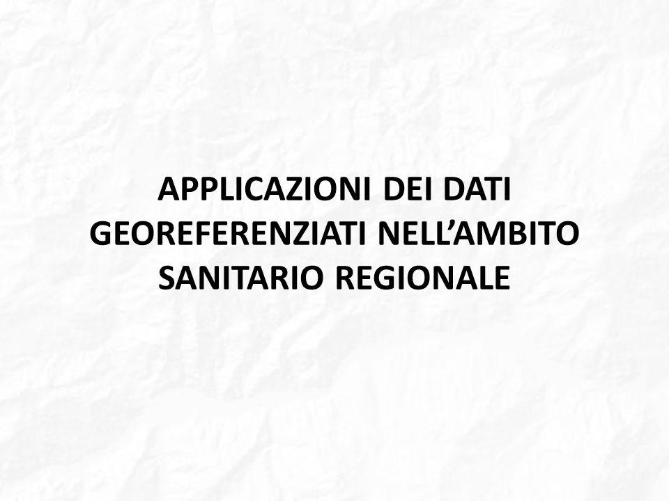 APPLICAZIONI DEI DATI GEOREFERENZIATI NELLAMBITO SANITARIO REGIONALE