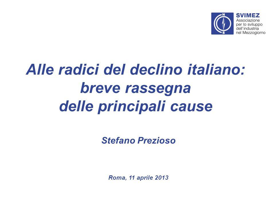 Alle radici del declino italiano: breve rassegna delle principali cause Roma, 11 aprile 2013 Stefano Prezioso