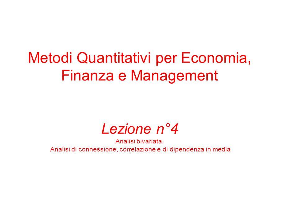 Metodi Quantitativi per Economia, Finanza e Management Lezione n°4 Analisi bivariata. Analisi di connessione, correlazione e di dipendenza in media