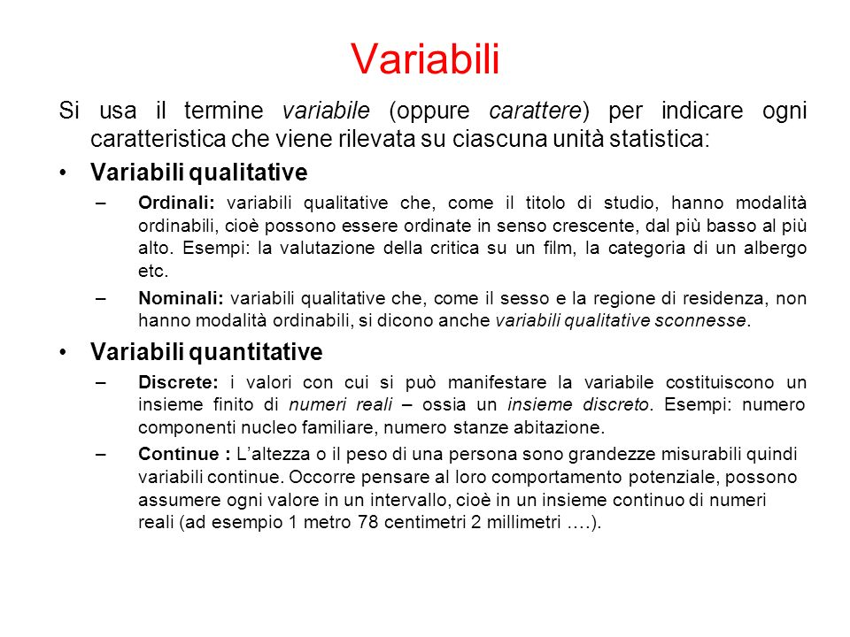 Variabili Si usa il termine variabile (oppure carattere) per indicare ogni caratteristica che viene rilevata su ciascuna unità statistica: Variabili q