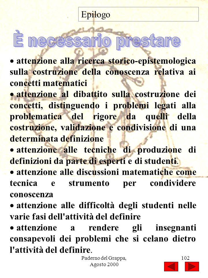 Paderno del Grappa, Agosto 2000 102 Epilogo attenzione alla ricerca storico-epistemologica sulla costruzione della conoscenza relativa ai concetti mat