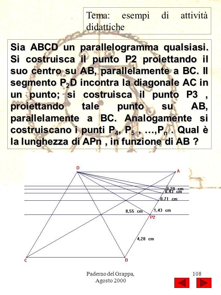Paderno del Grappa, Agosto 2000 108 Tema: esempi di attività didattiche Sia ABCD un parallelogramma qualsiasi. Si costruisca il punto P2 proiettando i