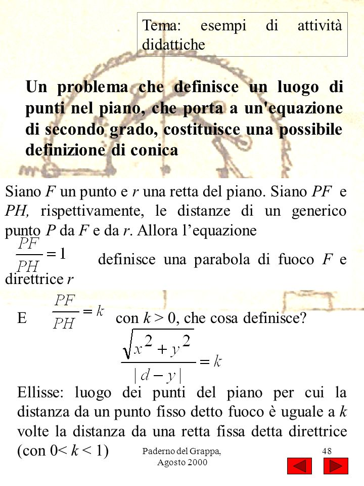 Paderno del Grappa, Agosto 2000 48 Tema: esempi di attività didattiche Un problema che definisce un luogo di punti nel piano, che porta a un'equazione