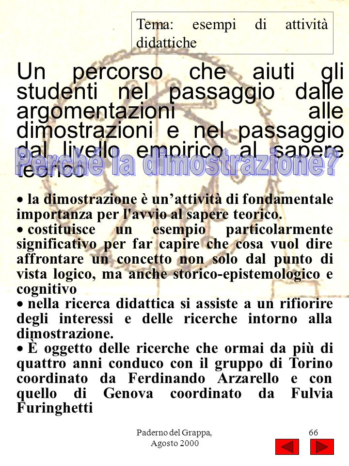 Paderno del Grappa, Agosto 2000 66 Tema: esempi di attività didattiche Un percorso che aiuti gli studenti nel passaggio dalle argomentazioni alle dimo