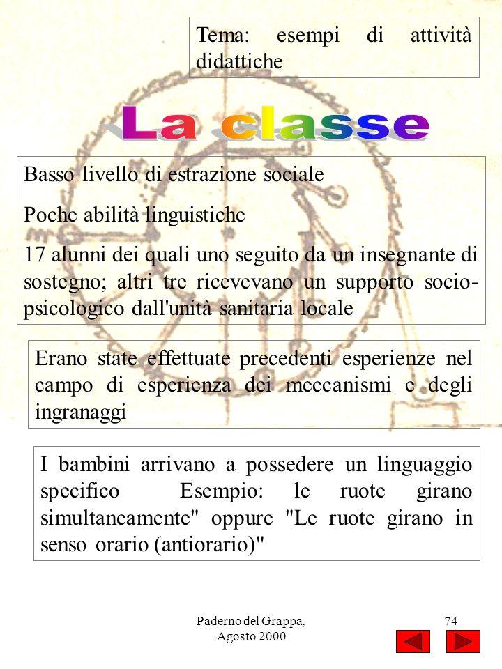 Paderno del Grappa, Agosto 2000 74 Tema: esempi di attività didattiche Basso livello di estrazione sociale Poche abilità linguistiche 17 alunni dei qu