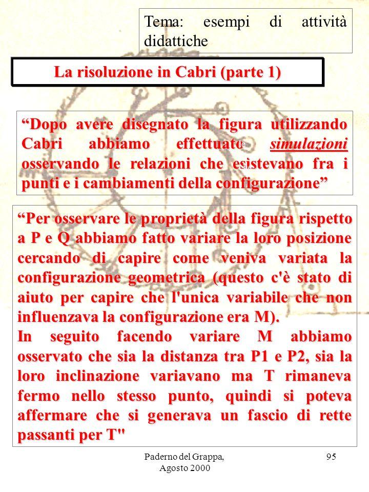 Paderno del Grappa, Agosto 2000 95 La risoluzione in Cabri (parte 1) Dopo avere disegnato la figura utilizzando Cabri abbiamo effettuato simulazioni o