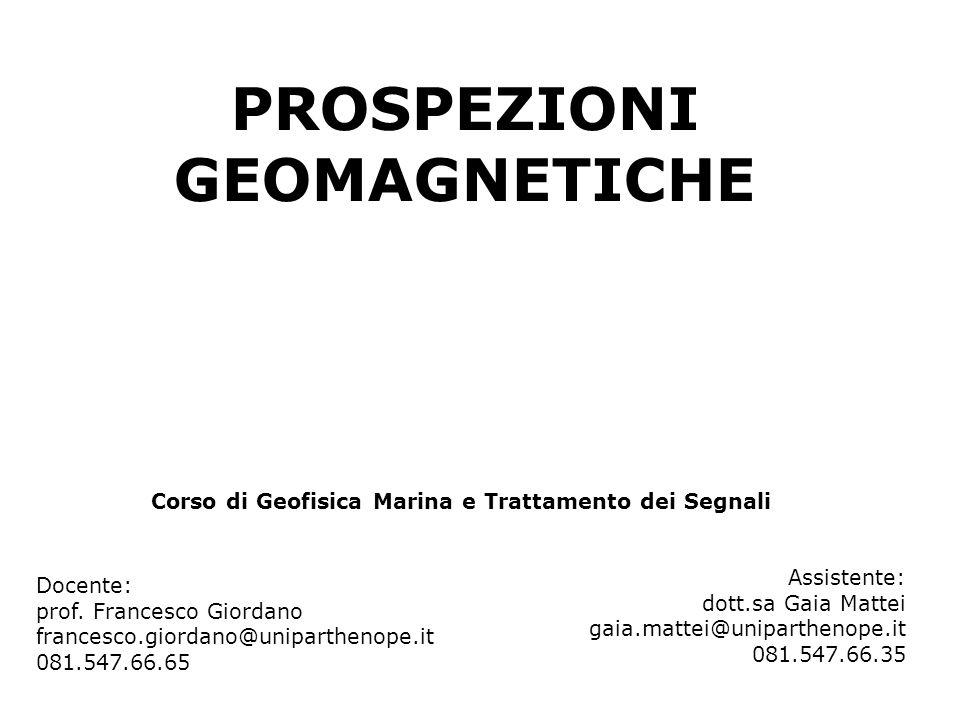PROSPEZIONI GEOMAGNETICHE Corso di Geofisica Marina e Trattamento dei Segnali Docente: prof. Francesco Giordano francesco.giordano@uniparthenope.it 08