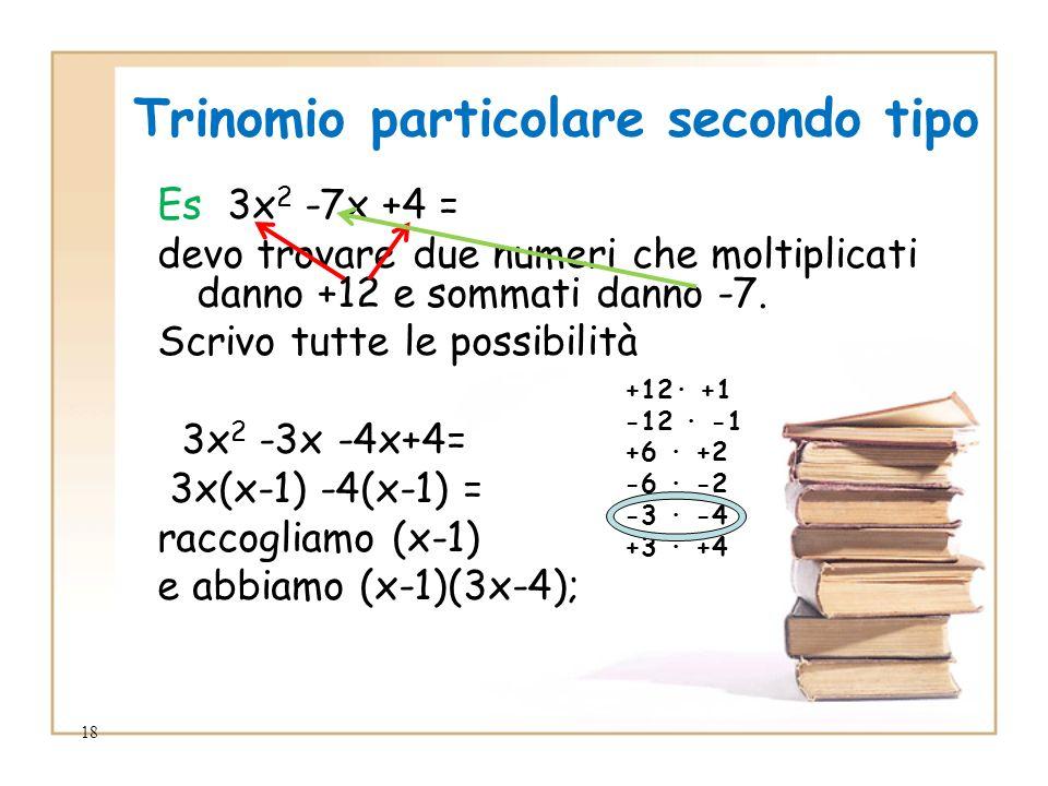 18 Es 3x 2 -7x +4 = devo trovare due numeri che moltiplicati danno +12 e sommati danno -7. Scrivo tutte le possibilità 3x 2 -3x -4x+4= 3x(x-1) -4(x-1)