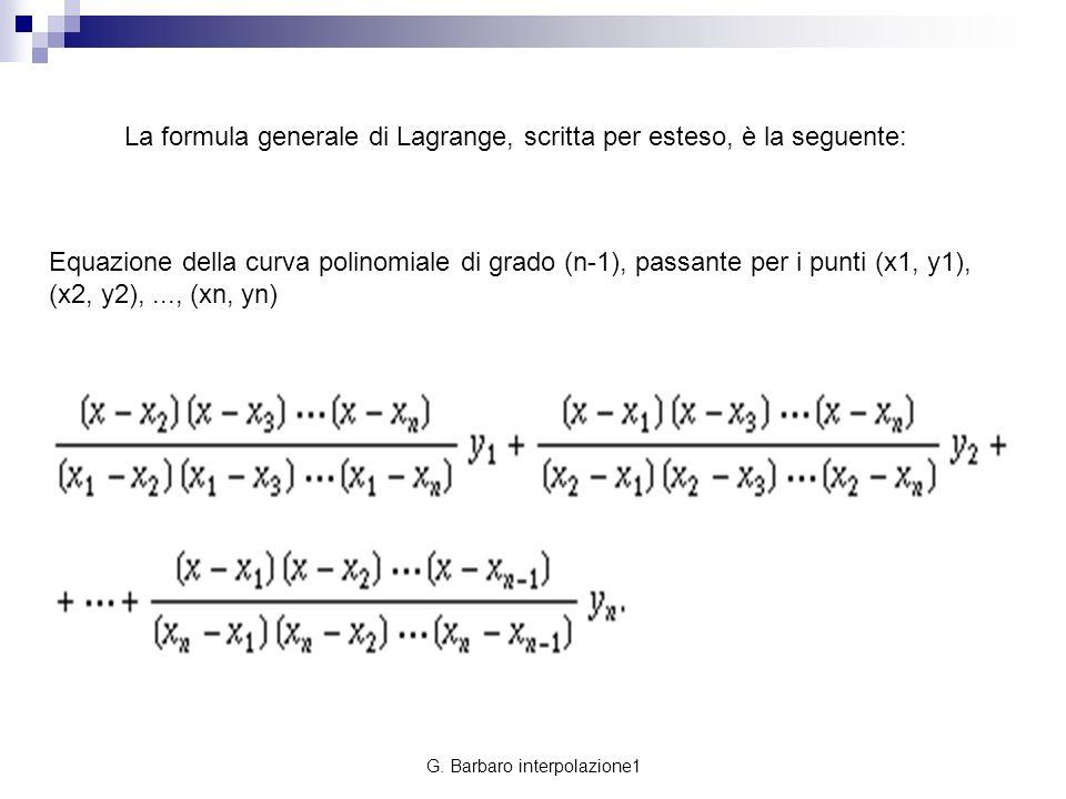 La formula generale di Lagrange, scritta per esteso, è la seguente: Equazione della curva polinomiale di grado (n-1), passante per i punti (x1, y1), (