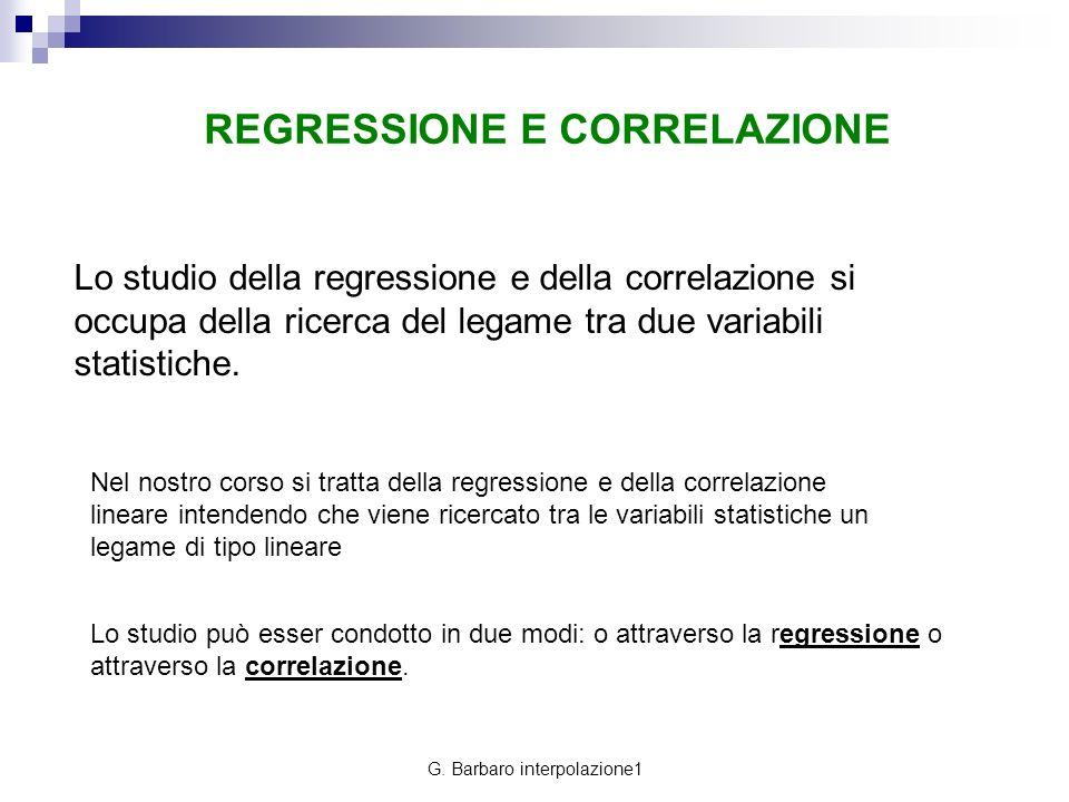 REGRESSIONE E CORRELAZIONE Lo studio della regressione e della correlazione si occupa della ricerca del legame tra due variabili statistiche. Nel nost