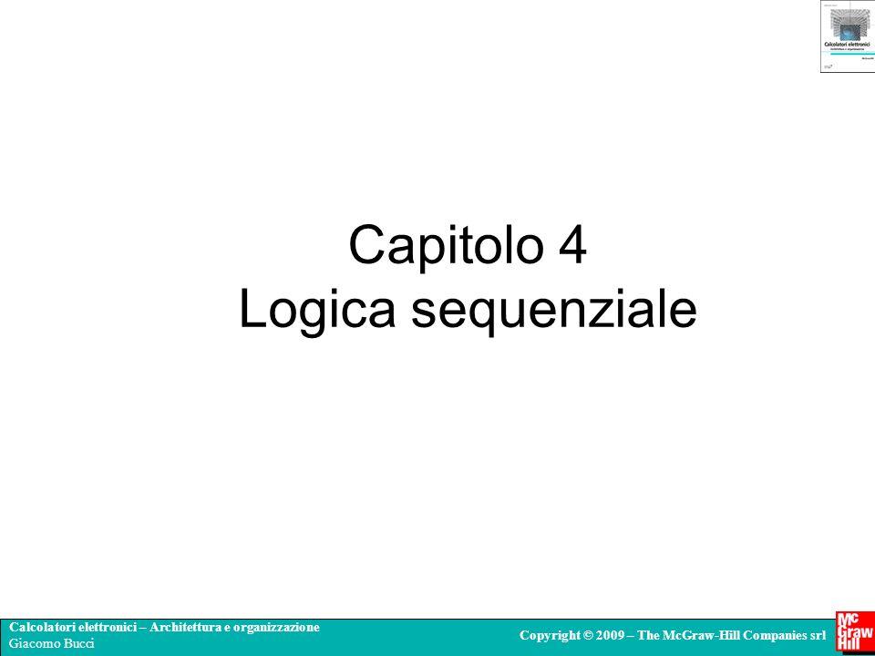 Calcolatori elettronici – Architettura e organizzazione Giacomo Bucci Copyright © 2009 – The McGraw-Hill Companies srl Capitolo 4 Logica sequenziale