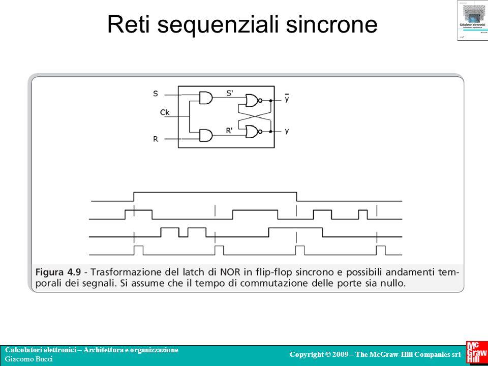 Calcolatori elettronici – Architettura e organizzazione Giacomo Bucci Copyright © 2009 – The McGraw-Hill Companies srl Reti sequenziali sincrone