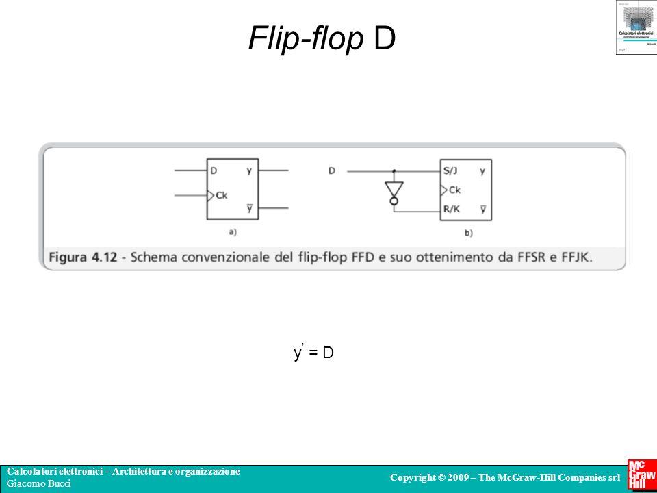 Calcolatori elettronici – Architettura e organizzazione Giacomo Bucci Copyright © 2009 – The McGraw-Hill Companies srl y = D Flip-flop D
