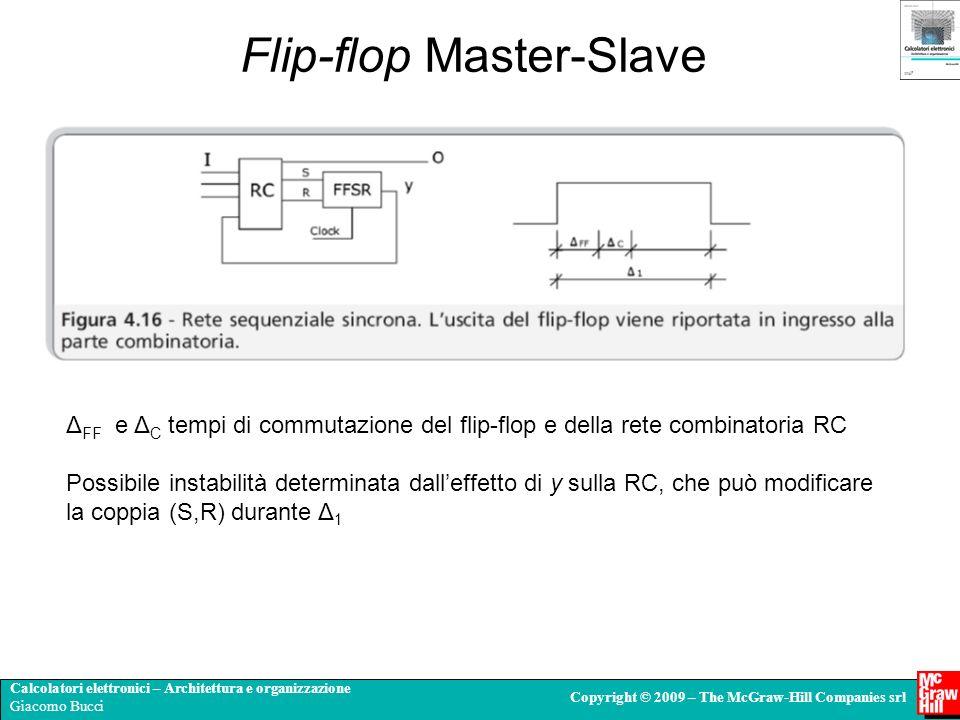 Calcolatori elettronici – Architettura e organizzazione Giacomo Bucci Copyright © 2009 – The McGraw-Hill Companies srl Flip-flop Master-Slave Δ FF e Δ