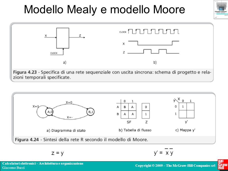 Calcolatori elettronici – Architettura e organizzazione Giacomo Bucci Copyright © 2009 – The McGraw-Hill Companies srl Modello Mealy e modello Moore _