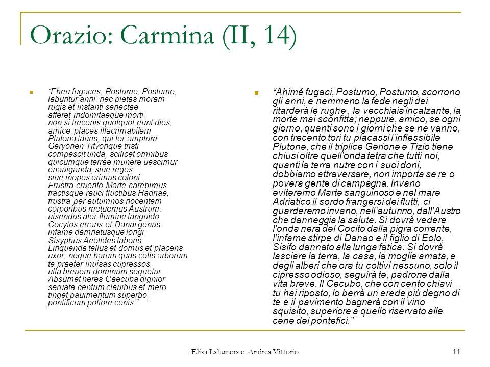 Elisa Lalumera e Andrea Vittorio 11 Orazio: Carmina (II, 14) Eheu fugaces, Postume, Postume, labuntur anni, nec pietas moram rugis et instanti senecta