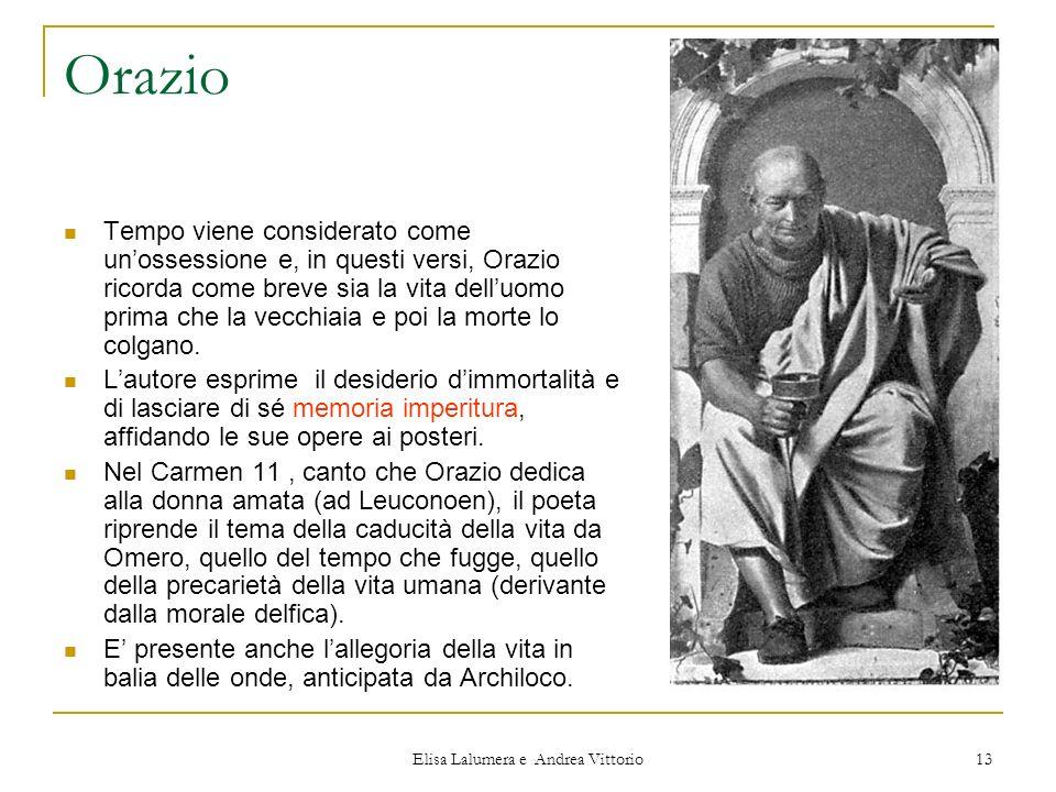 Elisa Lalumera e Andrea Vittorio 13 Orazio Tempo viene considerato come unossessione e, in questi versi, Orazio ricorda come breve sia la vita delluom