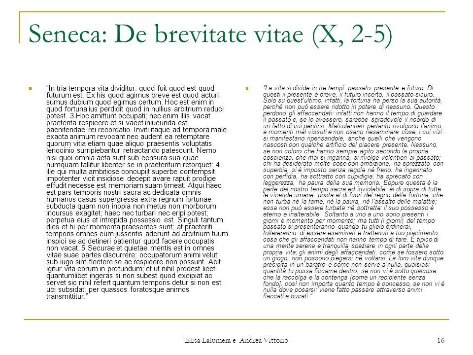 Elisa Lalumera e Andrea Vittorio 16 Seneca: De brevitate vitae (X, 2-5) In tria tempora vita dividitur: quod fuit quod est quod futurum est. Ex his qu