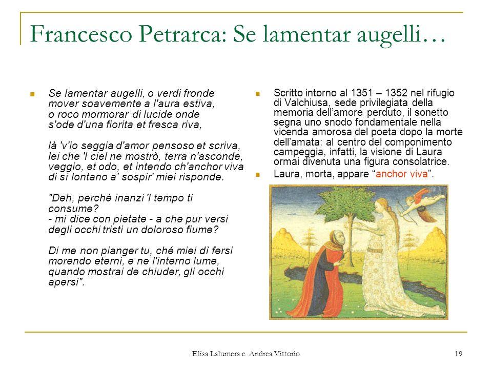 Elisa Lalumera e Andrea Vittorio 19 Francesco Petrarca: Se lamentar augelli… Se lamentar augelli, o verdi fronde mover soavemente a l'aura estiva, o r