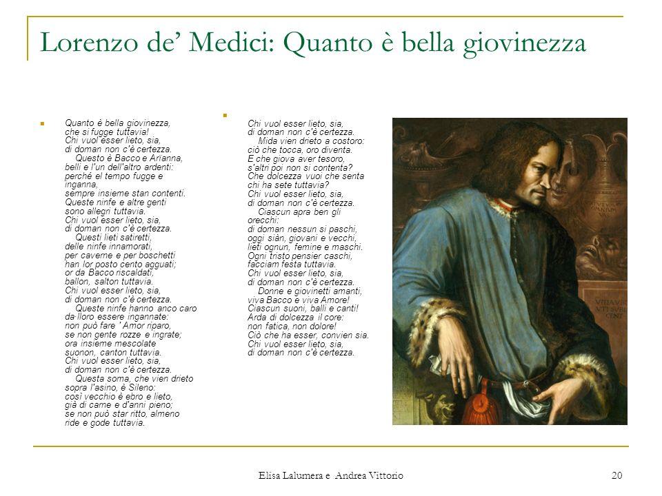 Elisa Lalumera e Andrea Vittorio 20 Lorenzo de Medici: Quanto è bella giovinezza Quanto è bella giovinezza, che si fugge tuttavia! Chi vuol esser liet