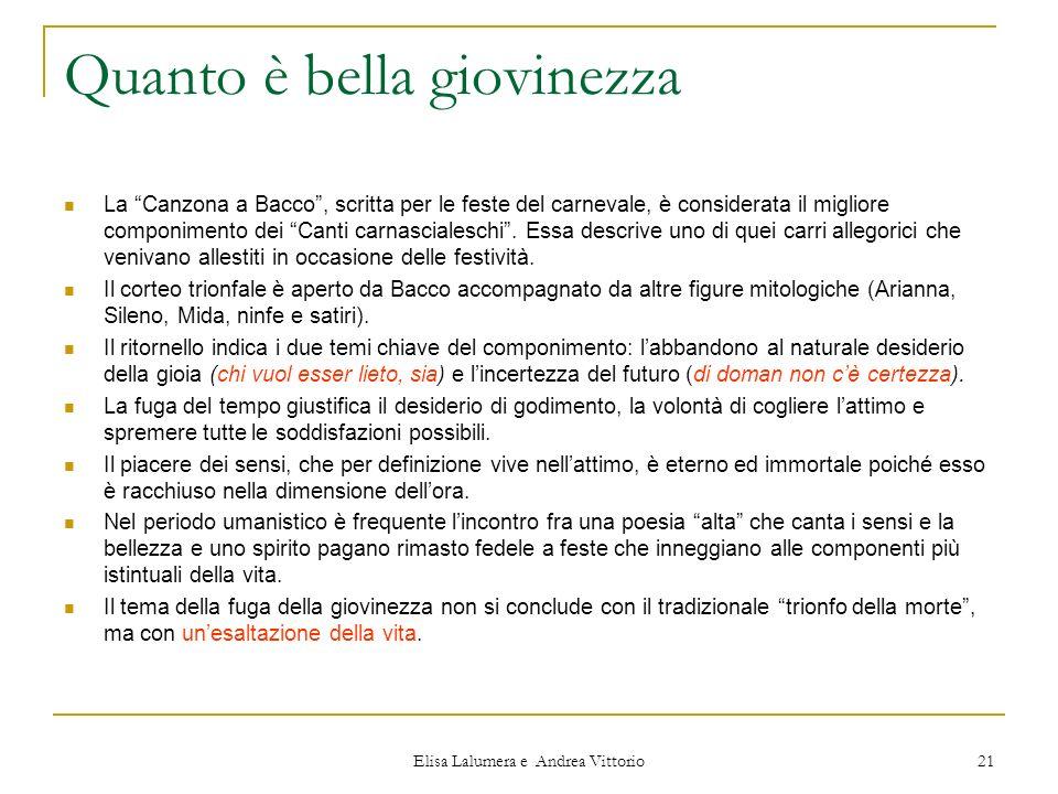 Elisa Lalumera e Andrea Vittorio 21 Quanto è bella giovinezza La Canzona a Bacco, scritta per le feste del carnevale, è considerata il migliore compon
