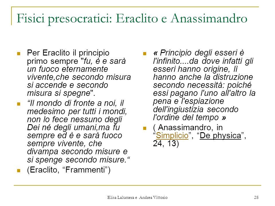 Elisa Lalumera e Andrea Vittorio 28 Fisici presocratici: Eraclito e Anassimandro Per Eraclito il principio primo sempre