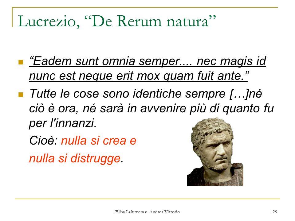 Elisa Lalumera e Andrea Vittorio 29 Lucrezio, De Rerum natura Eadem sunt omnia semper.... nec magis id nunc est neque erit mox quam fuit ante. Tutte l