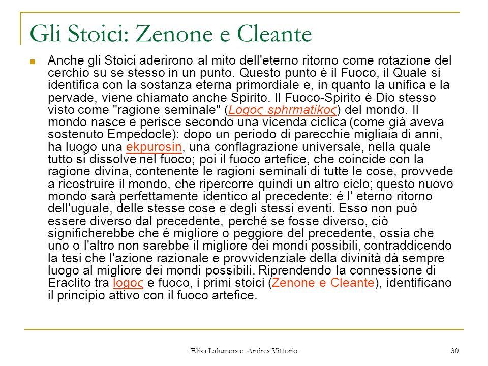 Elisa Lalumera e Andrea Vittorio 30 Gli Stoici: Zenone e Cleante Anche gli Stoici aderirono al mito dell'eterno ritorno come rotazione del cerchio su