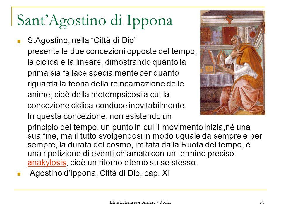 Elisa Lalumera e Andrea Vittorio 31 SantAgostino di Ippona S.Agostino, nella Città di Dio presenta le due concezioni opposte del tempo, la ciclica e l