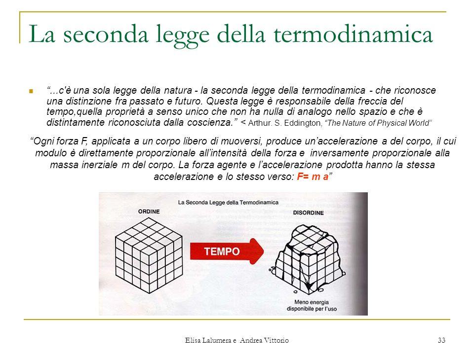 Elisa Lalumera e Andrea Vittorio 33 La seconda legge della termodinamica...c'è una sola legge della natura - la seconda legge della termodinamica - ch