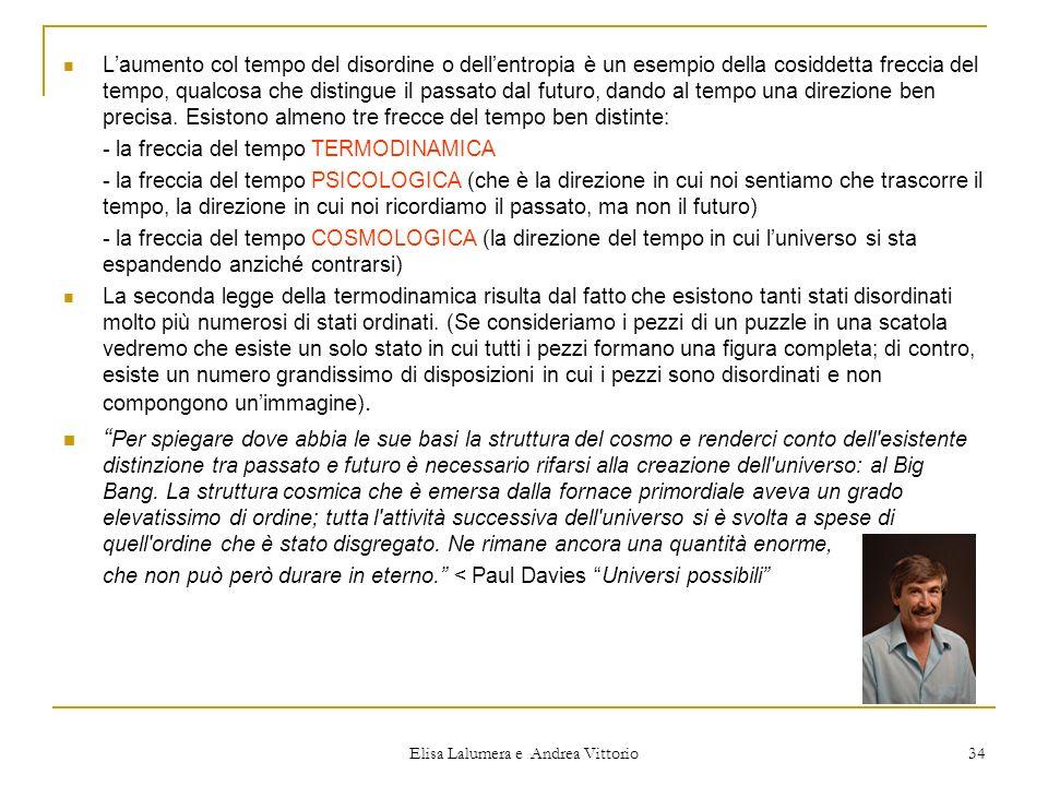 Elisa Lalumera e Andrea Vittorio 34 Laumento col tempo del disordine o dellentropia è un esempio della cosiddetta freccia del tempo, qualcosa che dist