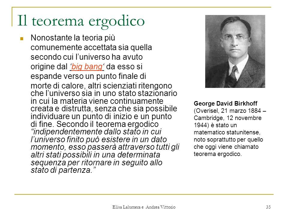 Elisa Lalumera e Andrea Vittorio 35 Il teorema ergodico Nonostante la teoria più comunemente accettata sia quella secondo cui luniverso ha avuto origi