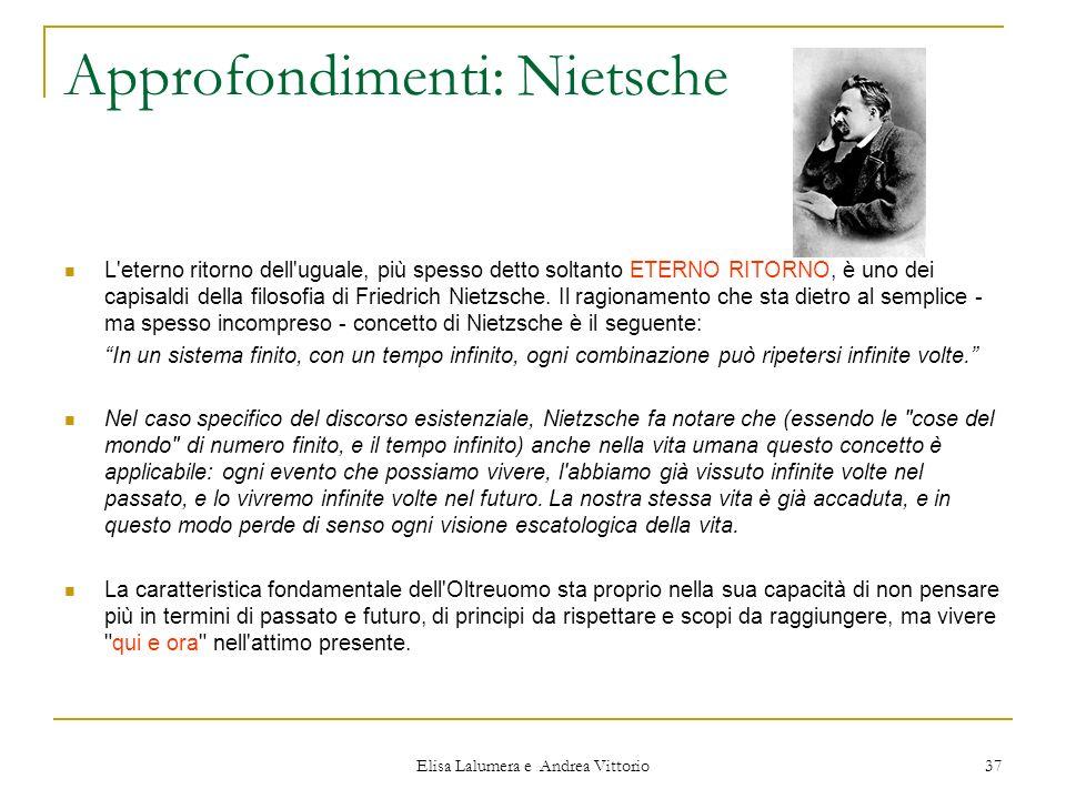 Elisa Lalumera e Andrea Vittorio 37 Approfondimenti: Nietsche L'eterno ritorno dell'uguale, più spesso detto soltanto ETERNO RITORNO, è uno dei capisa