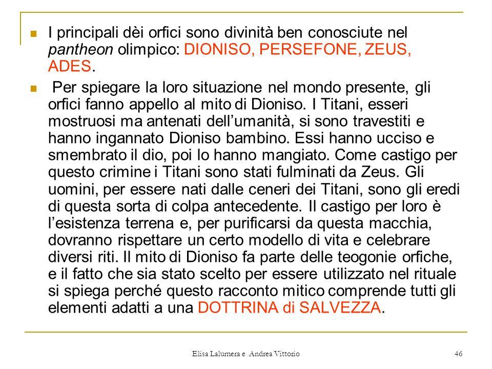 Elisa Lalumera e Andrea Vittorio 46 I principali dèi orfici sono divinità ben conosciute nel pantheon olimpico: DIONISO, PERSEFONE, ZEUS, ADES. Per sp